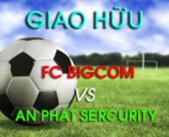 Giao hữu bóng đá FC Bigcom và An Phát Sercurity